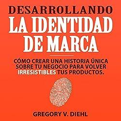 Desarrollando la Identidad de Marca [Brand Identity Breakthrough]