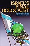 Israel's Final Holocaust, Jack Van Impe, 0934803080