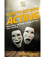 How To Get Into Acting: Your Step-By-Step Guide To Get Into Acting
