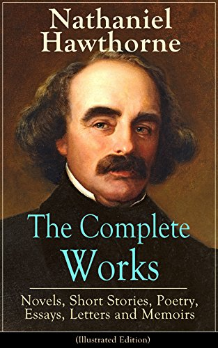 the complete works of nathaniel hawthorne novels short stories  the complete works of nathaniel hawthorne novels short stories poetry essays