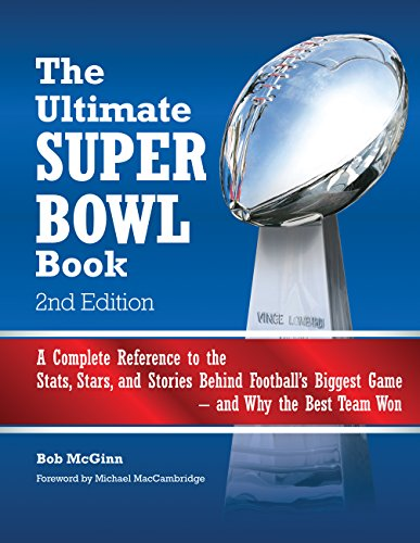 - The Ultimate Super Bowl Book: A Complete Reference to the Stats, Stars, and Stories Behind Football's Biggest Game--and Why the Best Team Won - Second Edition