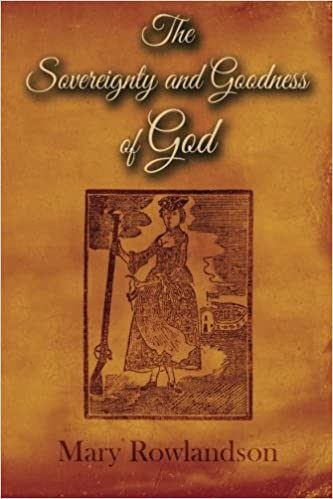 the sovereignty and goodness of god mary rowlandson  the sovereignty and goodness of god mary rowlandson 9781502878502 com books