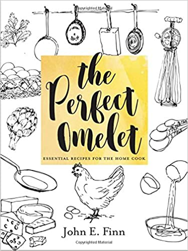 The Perfect Omelet Essential Recipes For Home Cook John E Finn 9781581573664 Amazon Books