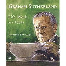 Graham Sutherland: Life, Work and Ideas