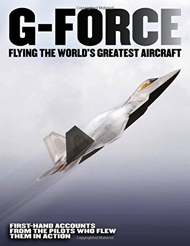 g-force-flying-the-world-s-greatest-aircraft-first-hand-accounts-from-the-pilots-who-flew-them-in-action