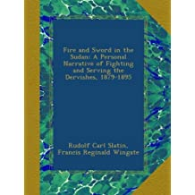 Fire and Sword in the Sudan: A Personal Narrative of Fighting and Serving the Dervishes, 1879-1895