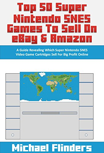 Top 50 Super Nintendo SNES Games To Sell on eBay & Amazon: A Guide Revealing Which Super Nintendo SNES Video Game Cartridges Sell For Big Profit (Big Game Cartridges)