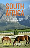 South Africa: 50 Facts You Should Know When Visiting South Africa (Travel Tips Book 2)