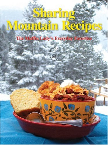 Sharing Mountain Recipes: The Muffin Lady's Everyday ()