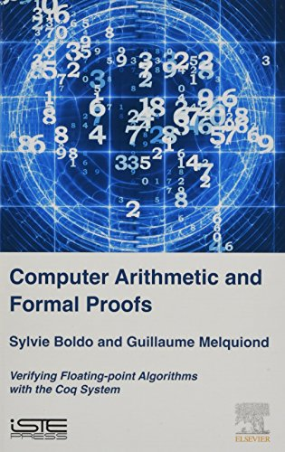 Floating Point - Computer Arithmetic and Formal Proofs: Verifying Floating-point Algorithms with the Coq System (Computer Engineering)