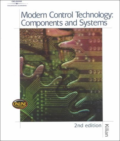 Modern Control Technology: Components and Systems by Christopher T. Kilian Modern Control Technology