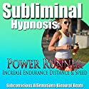 Power Runner Subliminal Hypnosis: Distance Running & Increase Workout Stamina, Subconscious Affirmations, Binaural Beats, Self-Help Speech by Subliminal Hypnosis Narrated by Joel Thielke