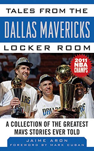 Tales from the Dallas Mavericks Locker Room: A Collection of the Greatest Mavs Stories Ever Told (Tales from the Team) (Nba 2011 Finals)