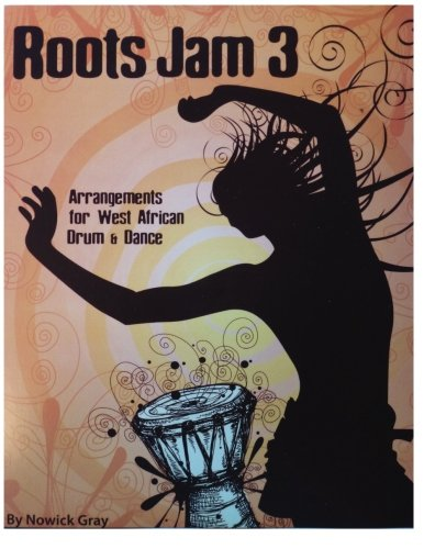 Roots Jam 3: Arrangements for West African Drum and Dance (Volume 3) (Nowick Gray)