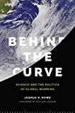 "Joshua Howe, ""Behind the Curve: Science and the Politics of Global Warming"" (U. Washington Press, 2016)"