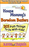 House Mommy's Boredom Busters – 201 Fun Things to Do With Kids!