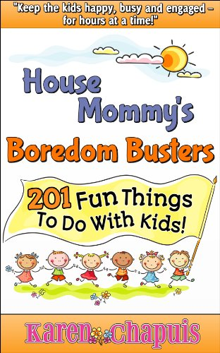 House Mommy S Boredom Busters 201 Fun Things To Do With Kids