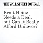 Kraft Heinz Needs a Deal, but Can It Really Afford Unilever? | Stephen Wilmot,Paul J. Davies