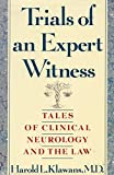 Trials of an Expert Witness: Tales of Clinical Neurology and the Law