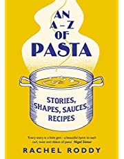 An A-Z of Pasta: Stories, Shapes, Sauces, Recipes