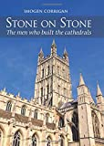Stone on Stone: The Men Who Built The Cathedrals