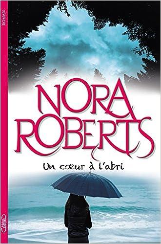 Un coeur à l'abri - Nora Roberts (2018) sur Bookys