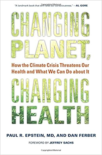 Changing planet changing health how the climate crisis threatens changing planet changing health how the climate crisis threatens our health and what we can do about it paul r epstein dan ferber jeffrey sachs fandeluxe Choice Image