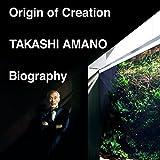 Origin of Creation TAKASHI AMANO Biography