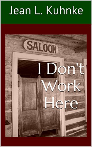 I Don't Work Here by [Kuhnke, Jean L.]