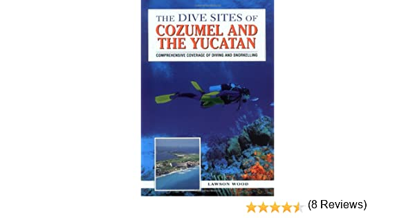 The Dive Sites of Cozumel Cancun and the Mayan Riviera  Comprehensive Coverage of Diving and Snorkeling