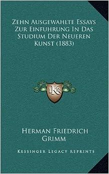 Zehn Ausgewahlte Essays Zur Einfuhrung in Das Studium Der Neueren Kunst (1883)