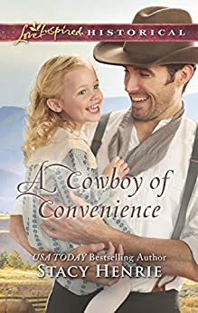 A Cowboy of Convenience (Love Inspired Historical) by [Henrie, Stacy]
