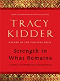 Strength in What Remains, Tracy Kidder, 1410423727