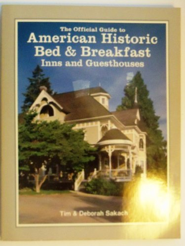 The Official Guide to American Historic Bed & Breakfast Inns & Guesthouses (Official Guide to American Historic Inns: Bed & Breakfasts & Country Inns)