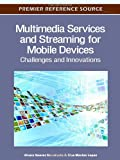Multimedia Services and Streaming for Mobile Devices : Challenges and Innovation, Sarmiento, Alvaro Suarez and Lopez, Elsa Macias, 1613501447