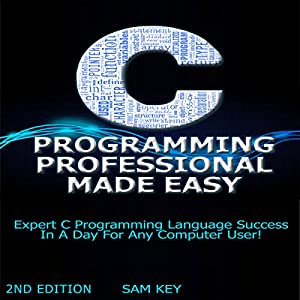 C Programming Professional Made Easy: Expert C Programming Language Success in a Day for Any Computer User! Audiobook