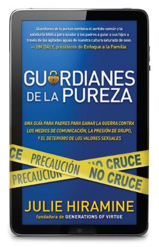 Read Online Guardianes de la pureza: Una guía para padres para ganar la guerra contra los medios de comunicación, la presión de grupo, y el deterioro de los valores sexuales (Spanish Edition) ebook