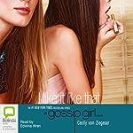 I Like it Like That: Gossip Girl, Book 5 | Cecily von Ziegesar