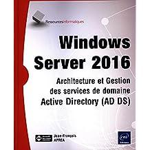 Windows Server 2016 : Architecture et Gestion des services de do