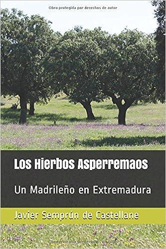 Los Hierbos Asperremaos: Un Madrileño en Extremadura (Spanish Edition)