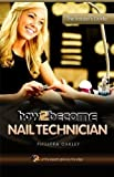 How To Become A Nail Technician (Insiders Guide): The Insider's Guide