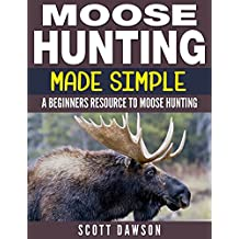 Moose Hunting Made Simple: A Beginners Resource To Moose Hunting