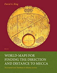 World-Maps for Finding the Direction and Distance to Mecca: Innovation and Tradition in Islamic Science