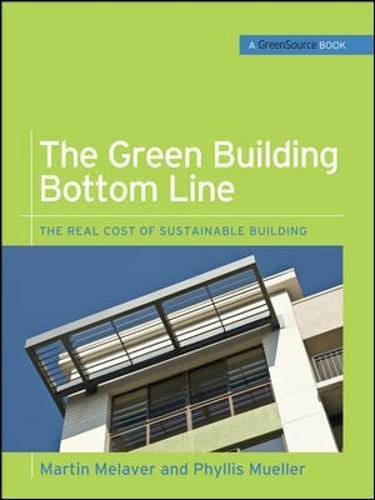 The Green Building Bottom Line (GreenSource Books; Green Source): The Real Cost of Sustainable Building (Mcgraw-hill's Greensource) by Martin Melaver