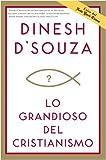 Lo Grandioso del Cristianismo, Dinesh D'Souza, 1414329784