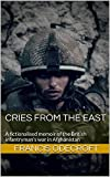 Cries  from the East: A fictionalised memoir of the British infantryman s war in Afghanistan