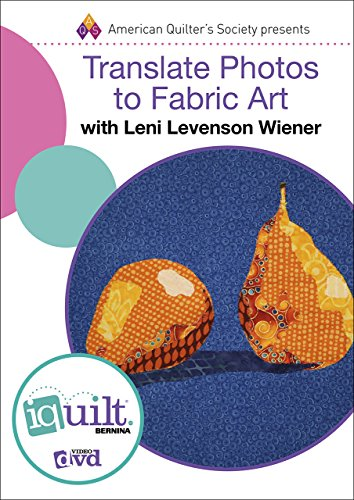 DVD - Translate Photos Into Fabric Art - Complete iquilt Class (iQuilts)