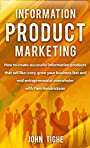 Information Product Marketing: How to create successful information products that sell like crazy, grow your business fast and end entrepreneurial overwhelm with Pam Hendrickson