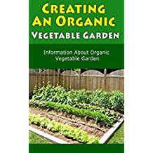 Creating an Organic Vegetable Garden: Information About Organic Vegetable Garden