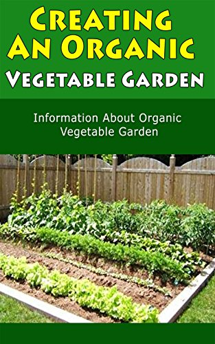 Creating An Organic Vegetable Garden Information About Organic